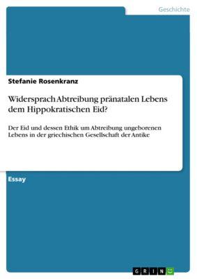 Widersprach Abtreibung pränatalen Lebens dem Hippokratischen Eid?, Stefanie Rosenkranz
