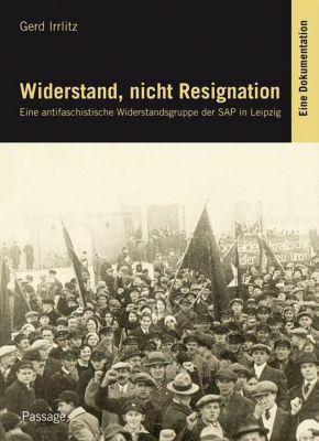 Widerstand, nicht Resignation - Gerd Irrlitz  