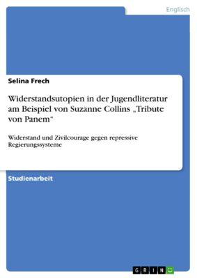 """Widerstandsutopien in der Jugendliteratur am Beispiel von Suzanne Collins """"Tribute von Panem"""", Selina Frech"""