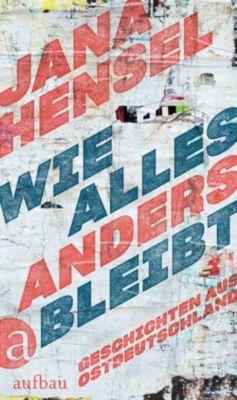 Wie alles anders bleibt - Jana Hensel |