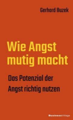 Wie Angst mutig macht - Gerhard Buzek |