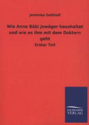 Wie Anne Bäbi Jowäger haushaltet und wie es ihm mit dem Doktern geht - Jeremias Gotthelf pdf epub