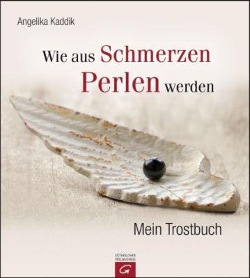 Wie aus Schmerzen Perlen werden, Angelika Kaddik