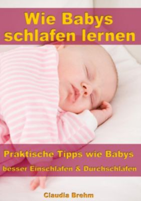 wie babys schlafen lernen praktische tipps wie babys besser einschlafen durchschlafen ebook. Black Bedroom Furniture Sets. Home Design Ideas