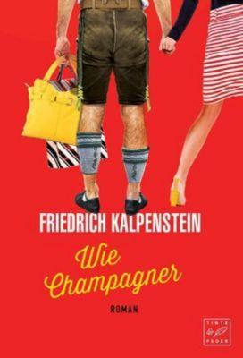 Wie Champagner - Friedrich Kalpenstein |