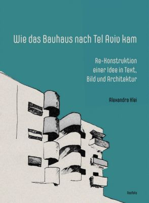 Wie das Bauhaus nach Tel Aviv kam - Alexandra Klei pdf epub