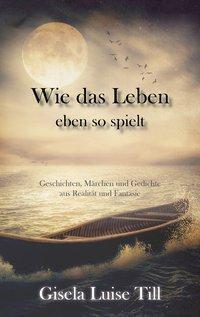 Wie das Leben eben so spielt - Gisela Luise Till pdf epub