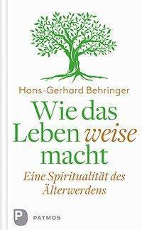 Wie das Leben weise macht, Hans-Gerhard Behringer