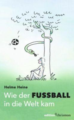 Wie der Fußball in die Welt kam - Helme Heine |
