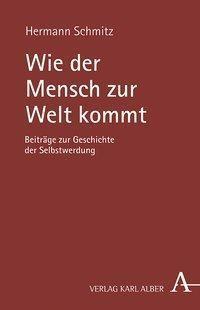 Wie der Mensch zur Welt kommt - Hermann Schmitz |