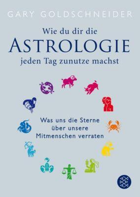 Wie du dir die Astrologie jeden Tag zunutze machst - Gary Goldschneider |