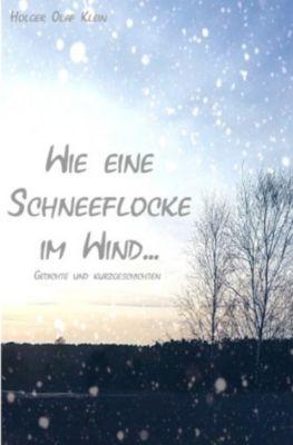 Wie eine Schneeflocke im Wind - Holger Olaf Klein pdf epub