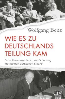 Wie es zu Deutschlands Teilung kam - Wolfgang Benz |