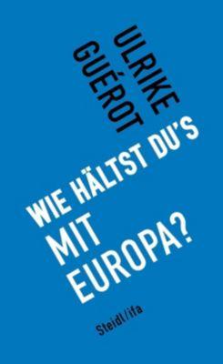 Wie hältst du's mit Europa? - Ulrike Guérot  
