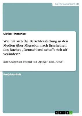 """Wie hat sich die Berichterstattung in den Medien über Migration nach Erscheinen des Buches """"Deutschland schafft sich ab"""" verändert?, Ulrike Pitzschke"""