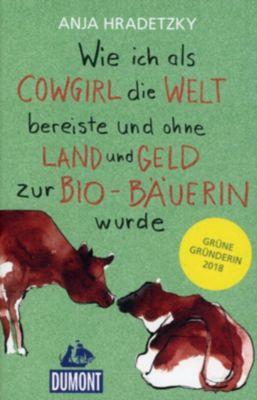 Wie ich als Cowgirl die Welt bereiste und ohne Land und Geld zur Bio-Bäuerin wurde - Anja Hradetzky  