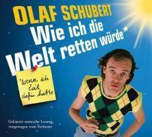Wie ich die Welt retten würde, wenn ich die Zeit dafür hätte, 2 Audio-CDs, Olaf Schubert
