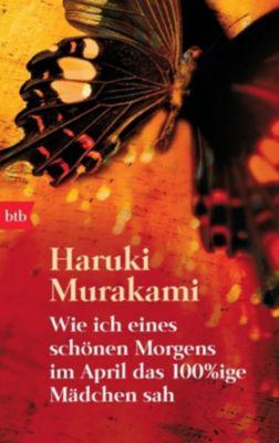 Wie ich eines schönen Morgens im April das 100%ige Mädchen sah - Haruki Murakami |