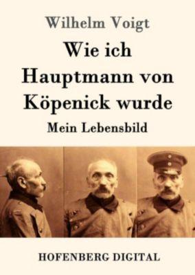 Wie ich Hauptmann von Köpenick wurde, Wilhelm Voigt