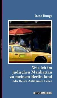 Wie ich im jüdischen Manhattan zu meinem Berlin fand - Irene Runge  