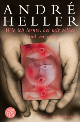 Wie ich lernte, bei mir selbst Kind zu sein - André Heller  