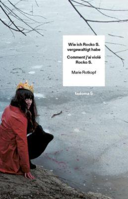 Wie ich Rocko S. vergewaltigt habe / Comment j'ai violé Rocko S. - Marie Rotkopf pdf epub