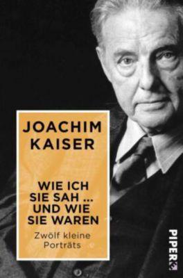 Wie ich sie sah ... und wie sie waren - Joachim Kaiser |