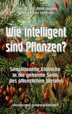 Wie intelligent sind Pflanzen?, Adolf Wagner, Klaus-Dieter Sedlacek