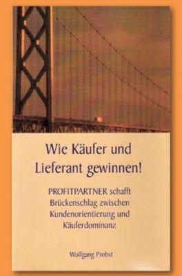 Wie Käufer und Lieferant gewinnen... - Wolfgang Probst |