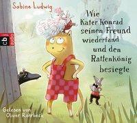 Wie Kater Konrad seinen Freund wiederfand und den Rattenkönig besiegte, 2 Audio-CDs, Sabine Ludwig