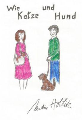 Wie Katze und Hund, Martina Hoblitz