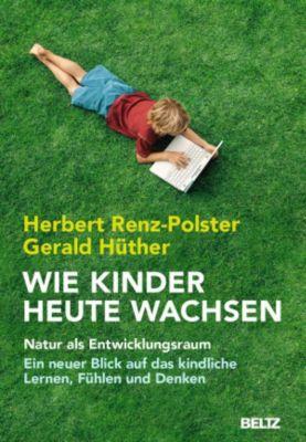 Wie Kinder heute wachsen, Herbert Renz-Polster, Gerald Hüther