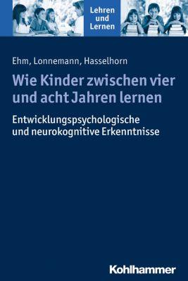 Wie Kinder zwischen vier und acht Jahren lernen, Marcus Hasselhorn, Jan-Henning Ehm, Jan Lonnemann