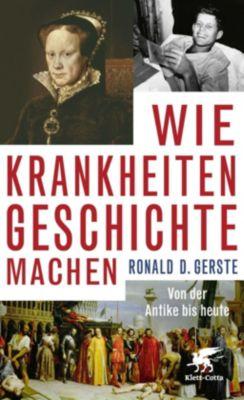 Wie Krankheiten Geschichte machen - Ronald D. Gerste  