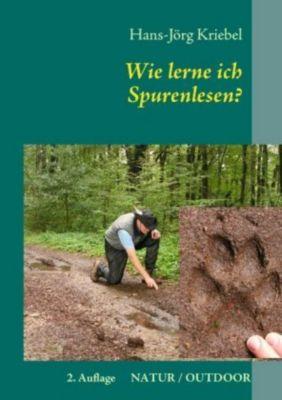 Wie lerne ich Spurenlesen?, Hans-Jörg Kriebel