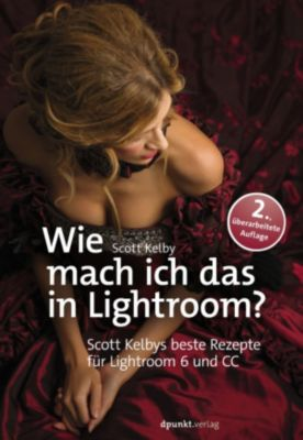 Wie mach ich das in Lightroom?, Scott Kelby