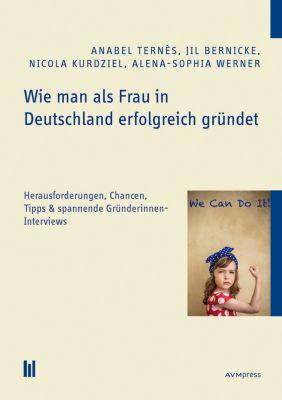 Wie man als Frau in Deutschland erfolgreich gründet, Anabel Ternès, Alena-Sophia Werner, Jil Bernicke, Nicola Kurdziel