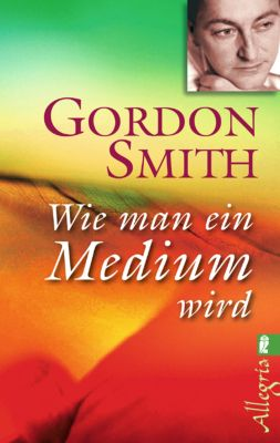 wie man ein medium wird buch von gordon smith portofrei bestellen. Black Bedroom Furniture Sets. Home Design Ideas