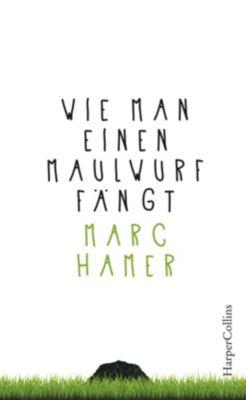 Wie man einen Maulwurf fängt - Marc Hamer |