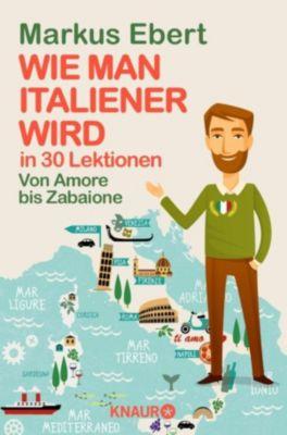 Wie man Italiener wird in 30 Lektionen / Come diventare italiano in 30 lezioni, Markus Ebert