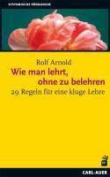 Wie man lehrt, ohne zu belehren, Rolf Arnold