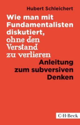 Wie man mit Fundamentalisten diskutiert, ohne den Verstand zu verlieren - Hubert Schleichert |