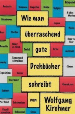 Wie man überraschend gute Drehbücher schreibt - Wolfgang Kirchner |