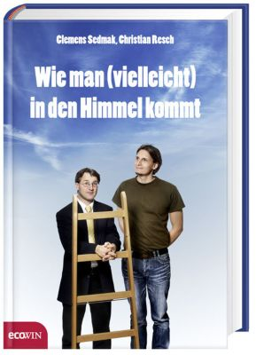 Wie man (vielleicht) in den Himmel kommt, Clemens Sedmak, Christian Resch