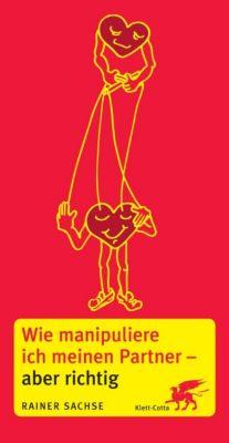 Wie manipuliere ich meinen Partner - aber richtig, Rainer Sachse