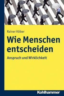 Wie Menschen entscheiden, Rainer Völker