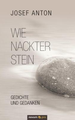 Wie nackter Stein - Josef Anton |