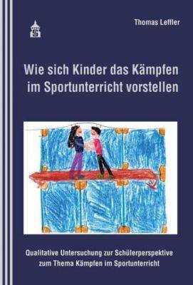 Wie sich Kinder das Kämpfen im Sportunterricht vorstellen - Thomas Leffler |