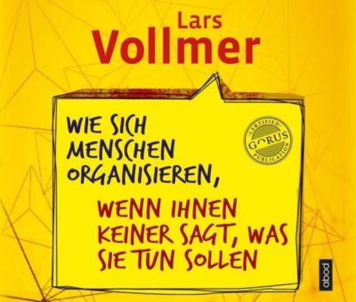 Wie sich Menschen organisieren, wenn ihnen keiner sagt, was sie tun sollen, 1 Audio-CD, Lars Vollmer