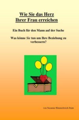 Wie Sie das Herz Ihrer Frau erreichen - Susanne Himmelreich-Stute |